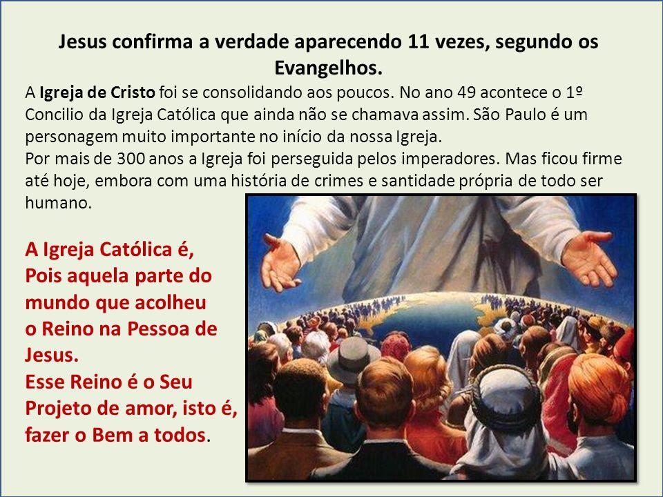 Jesus confirma a verdade aparecendo 11 vezes, segundo os Evangelhos. A Igreja de Cristo foi se consolidando aos poucos. No ano 49 acontece o 1º Concil