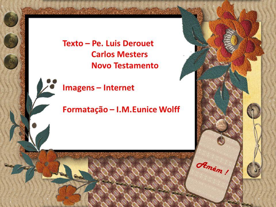 Texto – Pe. Luis Derouet Carlos Mesters Novo Testamento Imagens – Internet Formatação – I.M.Eunice Wolff Amém !