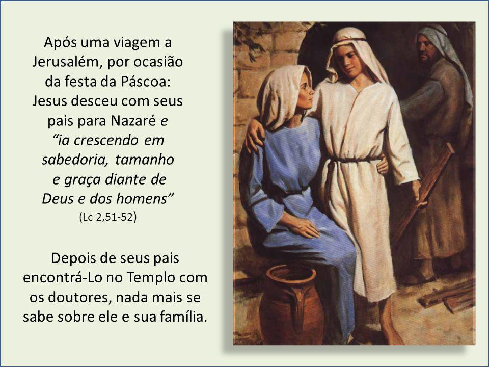 """Após uma viagem a Jerusalém, por ocasião da festa da Páscoa: Jesus desceu com seus pais para Nazaré e """"ia crescendo em sabedoria, tamanho e graça dian"""