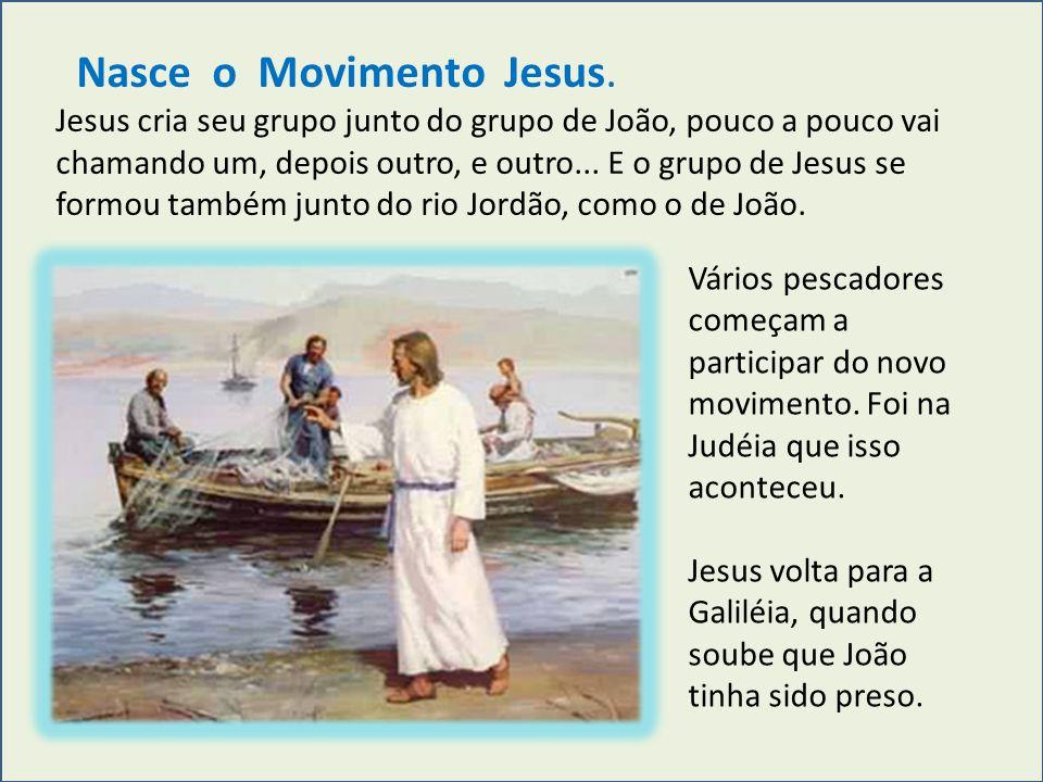 Nasce o Movimento Jesus. Jesus cria seu grupo junto do grupo de João, pouco a pouco vai chamando um, depois outro, e outro... E o grupo de Jesus se fo