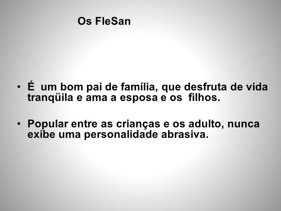 Os FleSan •É um bom pai de família, que desfruta de vida tranqüila e ama a esposa e os filhos. •Popular entre as crianças e os adulto, nunca exibe uma