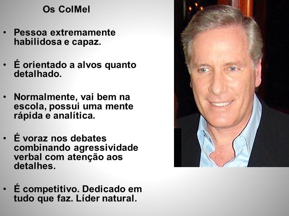 Os ColMel •Pessoa extremamente habilidosa e capaz. •É orientado a alvos quanto detalhado. •Normalmente, vai bem na escola, possui uma mente rápida e a