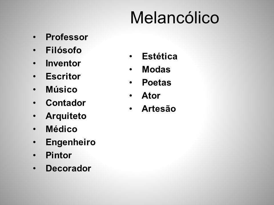Melancólico • Professor • Filósofo • Inventor • Escritor • Músico • Contador • Arquiteto • Médico • Engenheiro • Pintor • Decorador • Estética • Modas