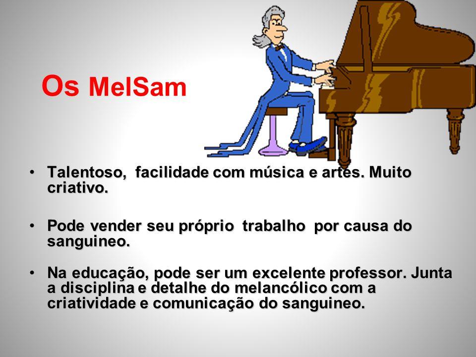 Os MelSam •Talentoso, facilidade com música e artes. Muito criativo. •Pode vender seu próprio trabalho por causa do sanguineo. •Na educação, pode ser