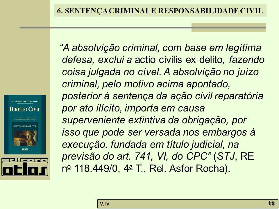 """6. SENTENÇA CRIMINAL E RESPONSABILIDADE CIVIL V. IV 15 """"A absolvição criminal, com base em legítima defesa, exclui a actio civilis ex delito, fazendo"""
