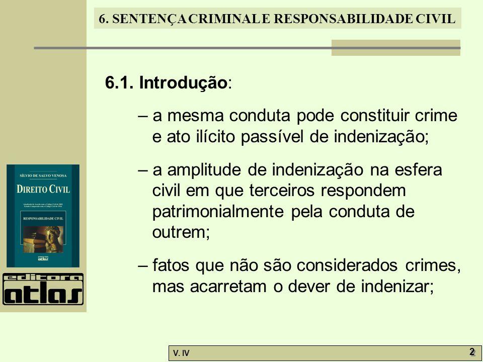 6. SENTENÇA CRIMINAL E RESPONSABILIDADE CIVIL V. IV 2 2 6.1. Introdução: – a mesma conduta pode constituir crime e ato ilícito passível de indenização