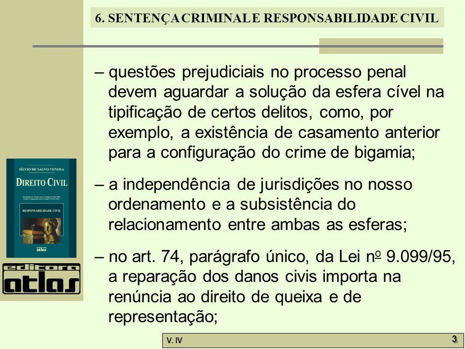 6. SENTENÇA CRIMINAL E RESPONSABILIDADE CIVIL V. IV 3 3 – questões prejudiciais no processo penal devem aguardar a solução da esfera cível na tipifica
