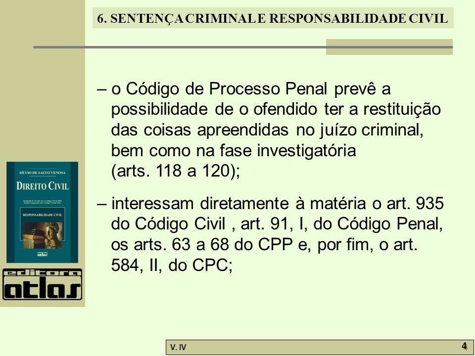 6. SENTENÇA CRIMINAL E RESPONSABILIDADE CIVIL V. IV 4 4 – o Código de Processo Penal prevê a possibilidade de o ofendido ter a restituição das coisas