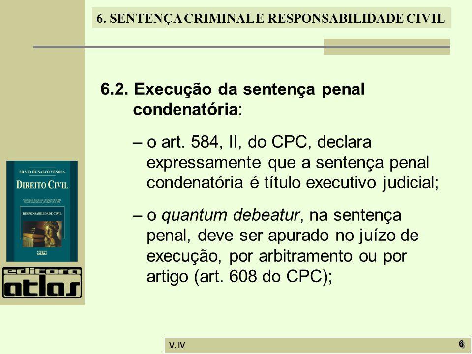6. SENTENÇA CRIMINAL E RESPONSABILIDADE CIVIL V. IV 6 6 6.2. Execução da sentença penal condenatória: – o art. 584, II, do CPC, declara expressamente