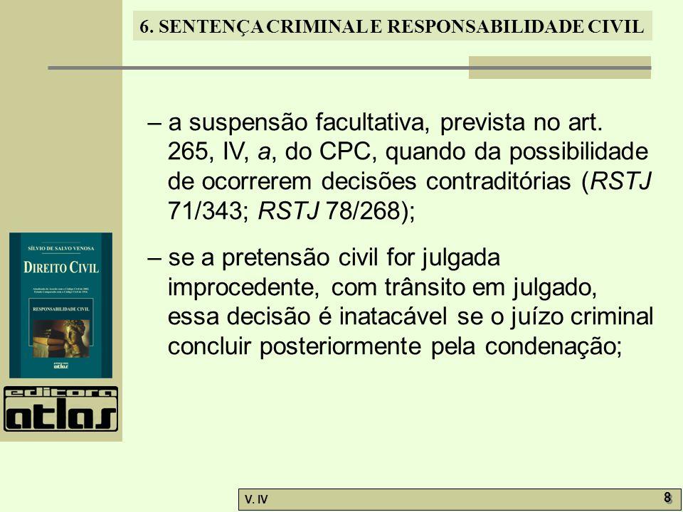 6. SENTENÇA CRIMINAL E RESPONSABILIDADE CIVIL V. IV 8 8 – a suspensão facultativa, prevista no art. 265, IV, a, do CPC, quando da possibilidade de oco
