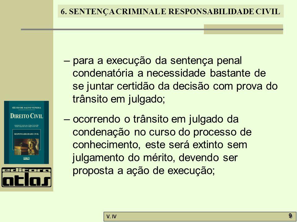 6. SENTENÇA CRIMINAL E RESPONSABILIDADE CIVIL V. IV 9 9 – para a execução da sentença penal condenatória a necessidade bastante de se juntar certidão