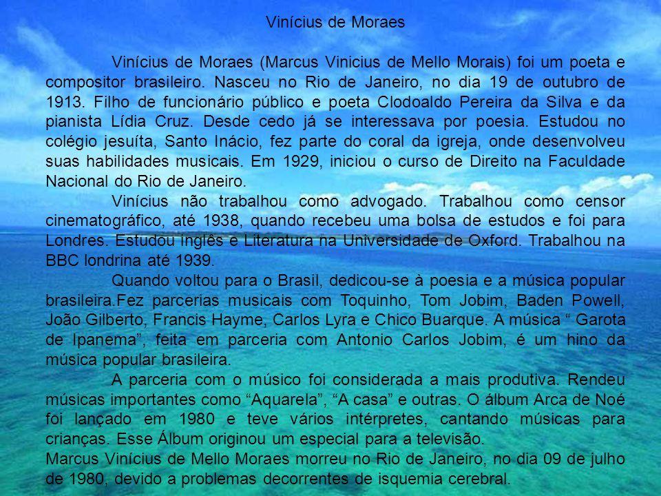 Vinícius de Moraes Vinícius de Moraes (Marcus Vinicius de Mello Morais) foi um poeta e compositor brasileiro.