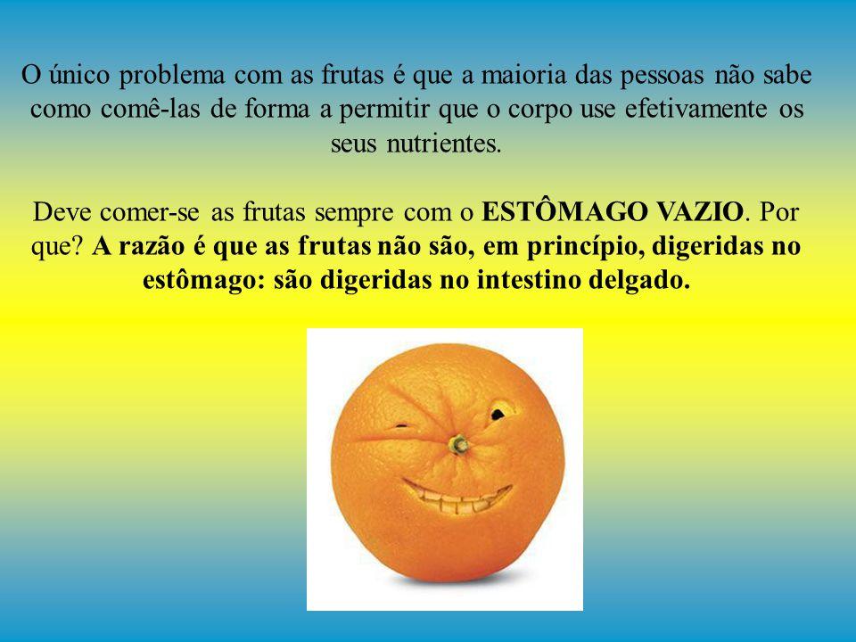 O único problema com as frutas é que a maioria das pessoas não sabe como comê-las de forma a permitir que o corpo use efetivamente os seus nutrientes.