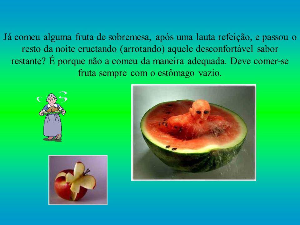 As frutas passam rapidamente pelo estômago, dali indo para o intestino, onde libertam os seus açúcares.