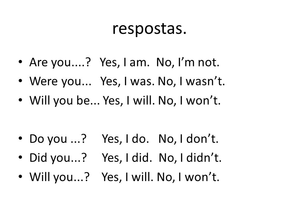 respostas.• Are you..... Yes, I am. No, I'm not. • Were you...