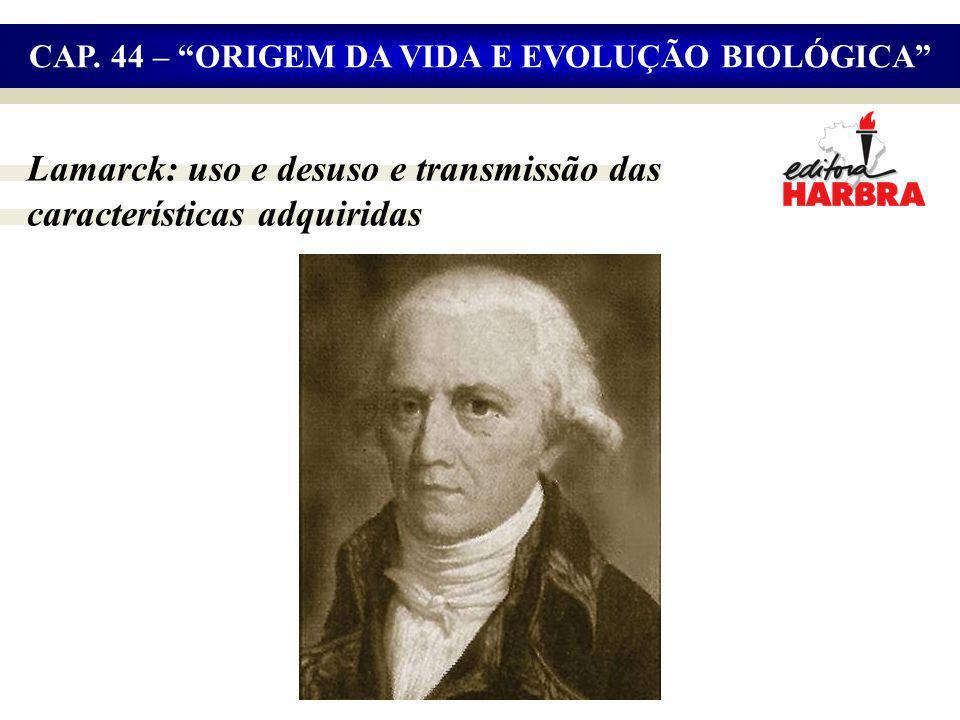Lamarck: uso e desuso e transmissão das características adquiridas CAP.