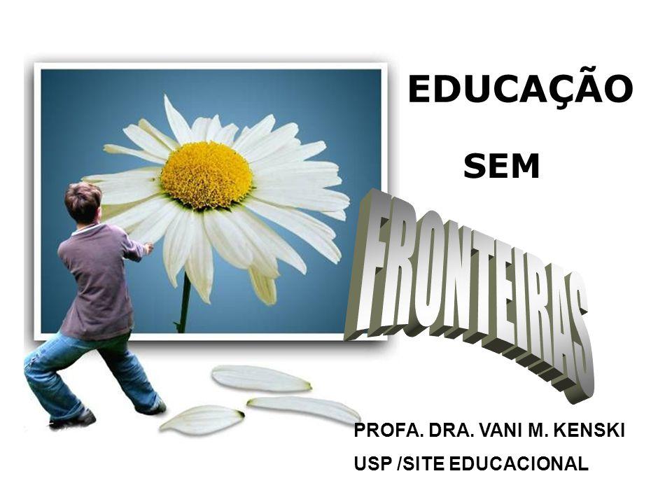 EDUCAÇÃO SEM PROFA. DRA. VANI M. KENSKI USP /SITE EDUCACIONAL