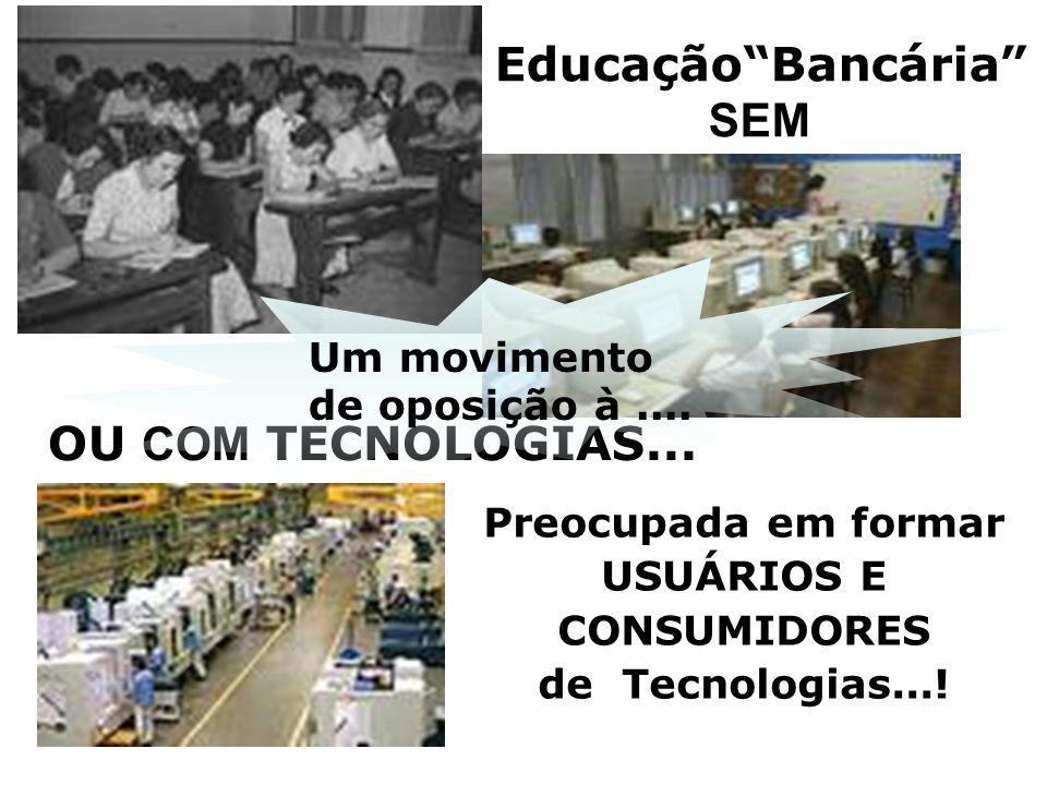 """Educação""""Bancária"""" SEM OU COM TECNOLOGIAS... Preocupada em formar USUÁRIOS E CONSUMIDORES de Tecnologias...! Um movimento de oposição à...."""