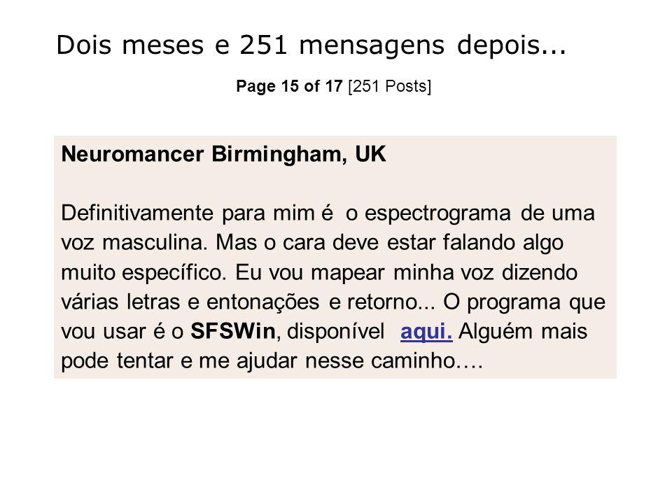 Page 15 of 17 [251 Posts] Dois meses e 251 mensagens depois... Neuromancer Birmingham, UK Definitivamente para mim é o espectrograma de uma voz mascul
