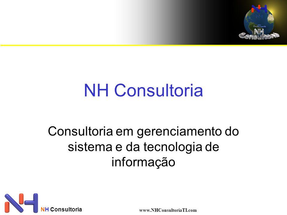 www.NHConsultoriaTI.com NH Consultoria Consultoria em gerenciamento do sistema e da tecnologia de informação