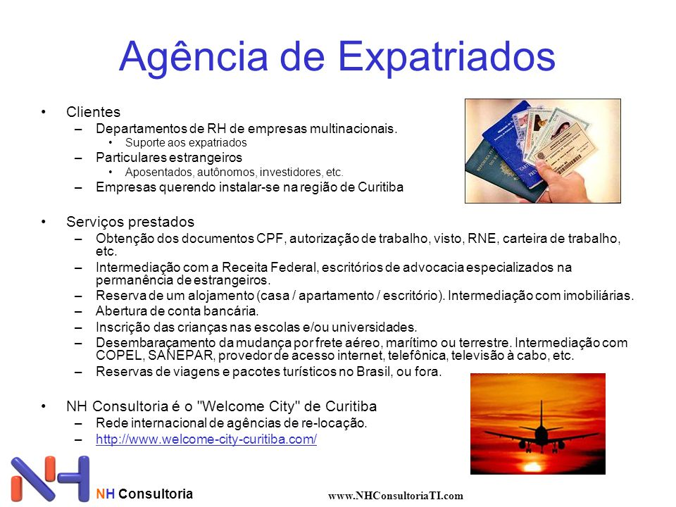 NH Consultoria www.NHConsultoriaTI.com Agência de Expatriados •Clientes –Departamentos de RH de empresas multinacionais. •Suporte aos expatriados –Par