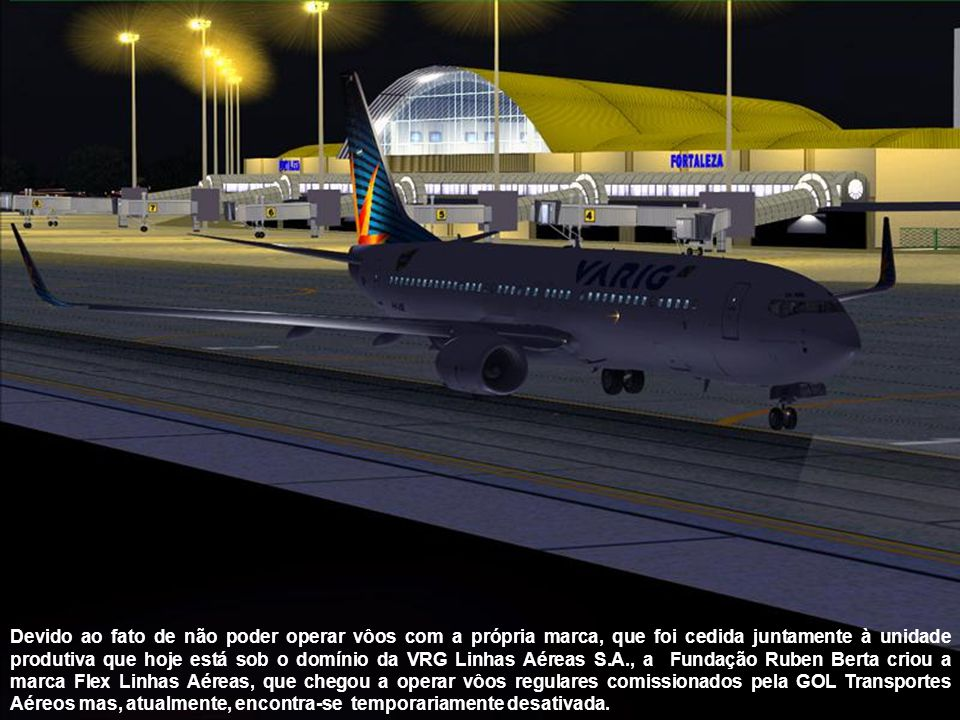 A empresa, que é atualmente controlada pela Fundação Ruben Berta, atravessou um processo de recuperação judicial inédito no Brasil e atualmente não opera vôos.