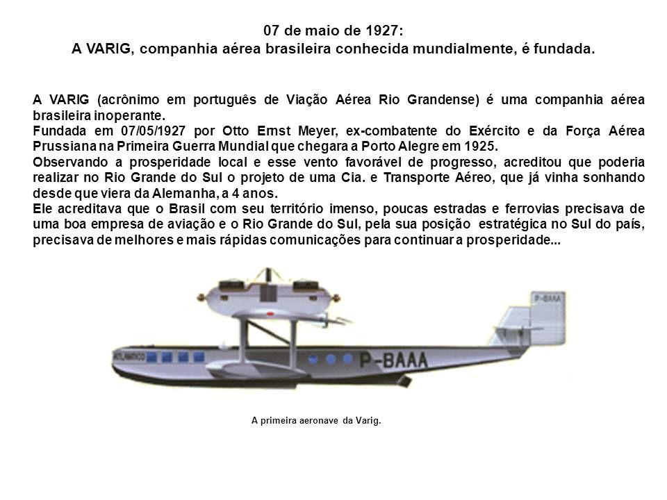 07 de maio de 1927: A VARIG, companhia aérea brasileira conhecida mundialmente, é fundada.