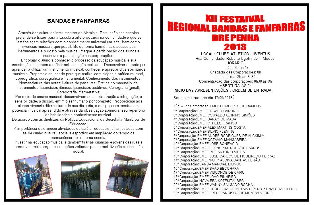 PREFEITURA DO MUNICIPIO DE SÃO PAULO SECRETARIA MUNICIPAL DE EDUCAÇÃO DIRETORIA REGIONAL EDUCAÇÃO PENHA ELIO ARAÚJO DA SILVA DIRETOR REGIONAL DE EDUCAÇÃO Coordenação / Organização: DIRETORIA DE PROGRAMAS ESPECIAIS ELIANA BARBOSA MARCHESINI DIRETORA DE PROGRAMAS ESPECIAIS SANDRA Mª FAGUNDES MAGRANER REPRESENTANTE DE BANDAS E FANFARRAS DRE PENHA Apoio: Realização: CLUBE ATLETICO JUVENTUS 09 de Novembro de 2013 Local: Clube Atlético Juventus