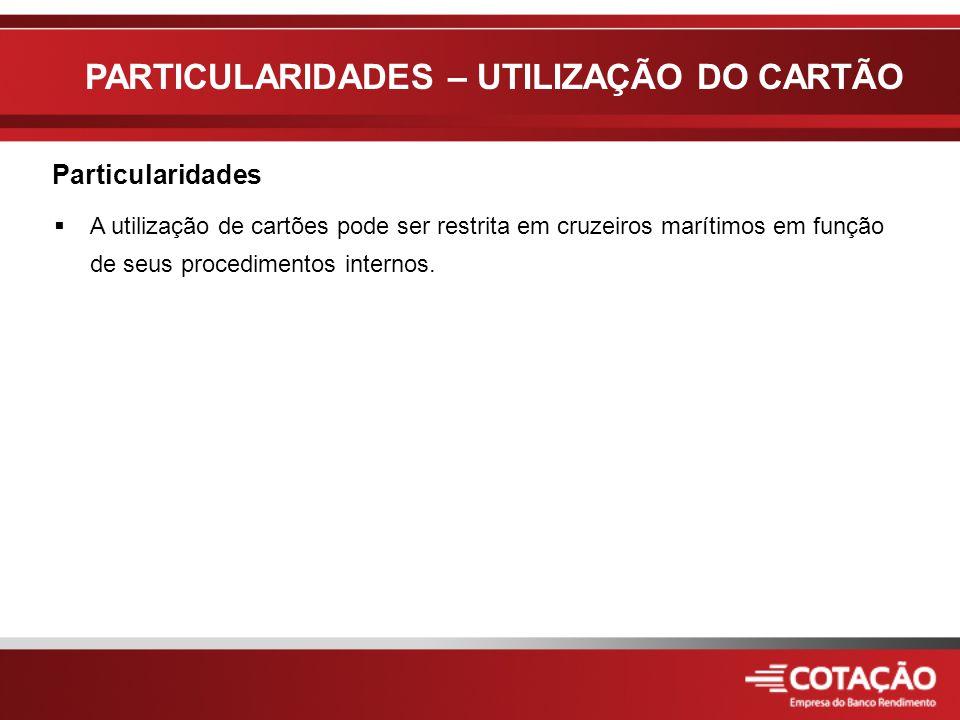  A utilização de cartões pode ser restrita em cruzeiros marítimos em função de seus procedimentos internos.