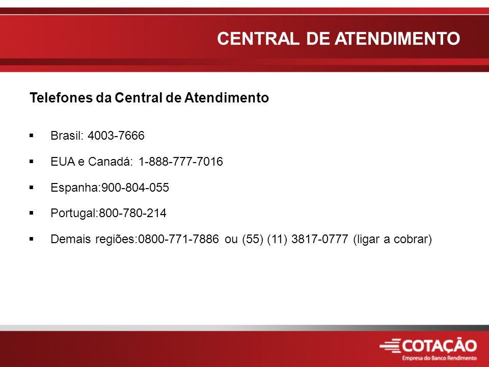  Brasil: 4003-7666  EUA e Canadá: 1-888-777-7016  Espanha:900-804-055  Portugal:800-780-214  Demais regiões:0800-771-7886 ou (55) (11) 3817-0777 (ligar a cobrar) Telefones da Central de Atendimento CENTRAL DE ATENDIMENTO