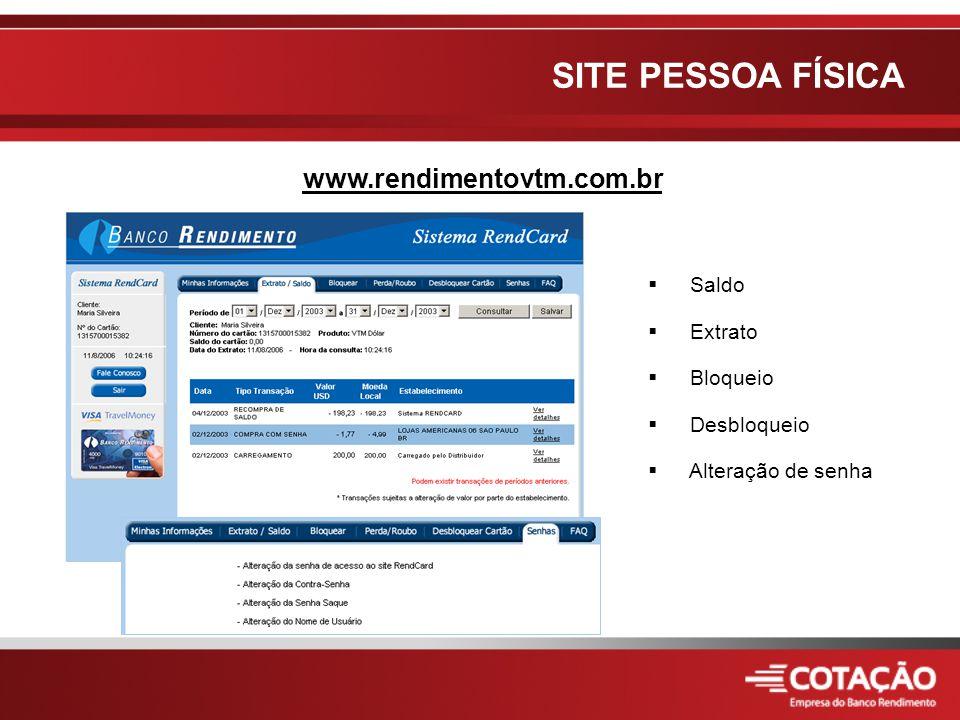  Saldo  Extrato  Bloqueio  Desbloqueio  Alteração de senha www.rendimentovtm.com.br SITE PESSOA FÍSICA