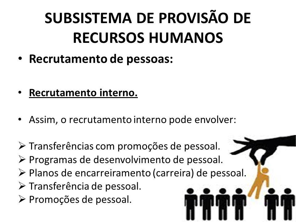 SUBSISTEMA DE PROVISÃO DE RECURSOS HUMANOS • Recrutamento de pessoas: • Recrutamento interno. • Assim, o recrutamento interno pode envolver:  Transfe