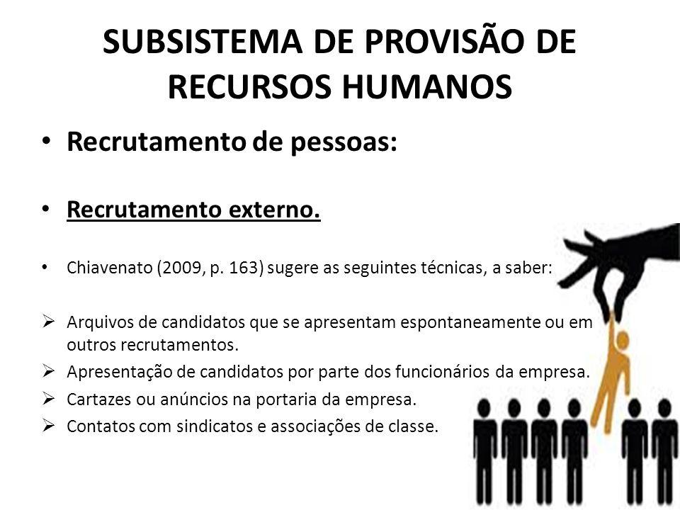 SUBSISTEMA DE PROVISÃO DE RECURSOS HUMANOS • Recrutamento de pessoas: • Recrutamento externo. • Chiavenato (2009, p. 163) sugere as seguintes técnicas
