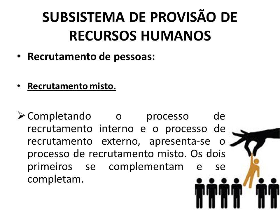 SUBSISTEMA DE PROVISÃO DE RECURSOS HUMANOS • Recrutamento de pessoas: • Recrutamento misto.  Completando o processo de recrutamento interno e o proce