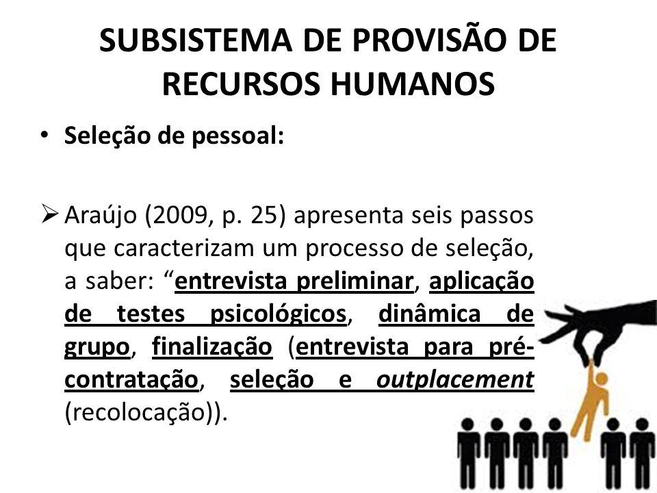 SUBSISTEMA DE PROVISÃO DE RECURSOS HUMANOS • Seleção de pessoal:  Araújo (2009, p. 25) apresenta seis passos que caracterizam um processo de seleção,