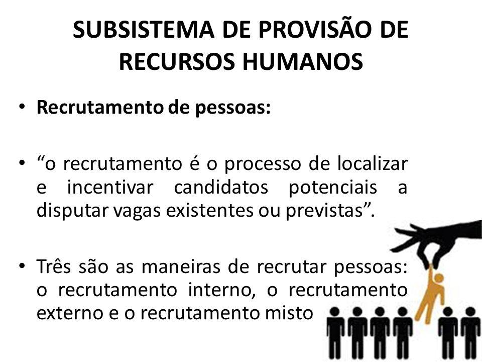 """SUBSISTEMA DE PROVISÃO DE RECURSOS HUMANOS • Recrutamento de pessoas: • """"o recrutamento é o processo de localizar e incentivar candidatos potenciais a"""