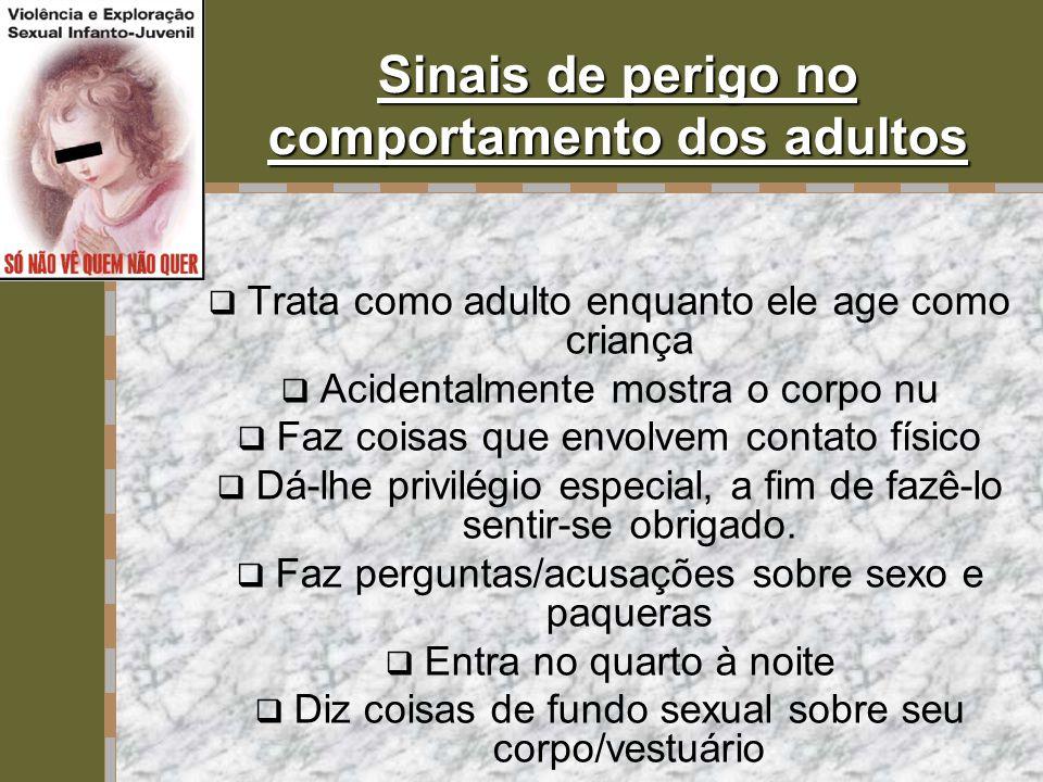 Sinais de perigo no comportamento dos adultos  Trata como adulto enquanto ele age como criança  Acidentalmente mostra o corpo nu  Faz coisas que en