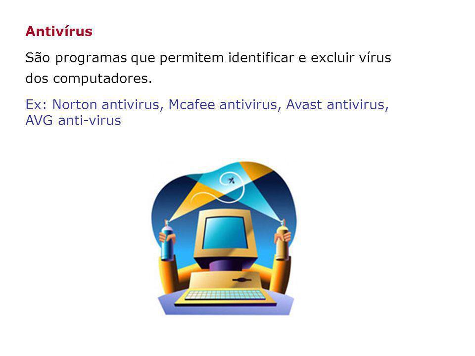 Antivírus São programas que permitem identificar e excluir vírus dos computadores. Ex: Norton antivirus, Mcafee antivirus, Avast antivirus, AVG anti-v