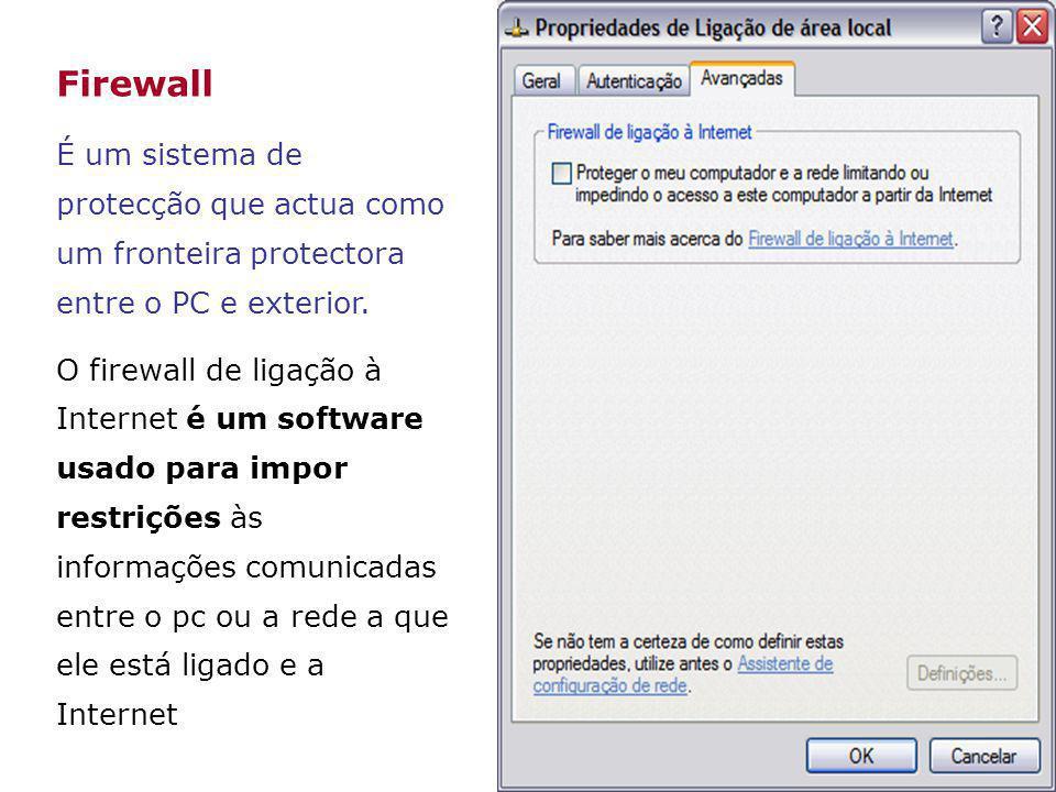 Firewall É um sistema de protecção que actua como um fronteira protectora entre o PC e exterior. O firewall de ligação à Internet é um software usado