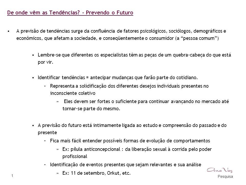 Pesquisa 1 De onde vêm as Tendências? – Prevendo o Futuro •A previsão de tendências surge da confluência de fatores psicológicos, sociólogos, demográf