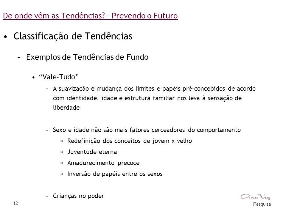 """Pesquisa 12 De onde vêm as Tendências? – Prevendo o Futuro •Classificação de Tendências –Exemplos de Tendências de Fundo •""""Vale-Tudo"""" –A suavização e"""
