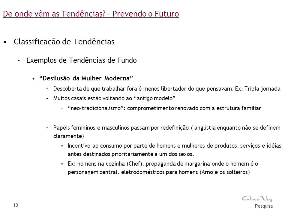 """Pesquisa 13 De onde vêm as Tendências? – Prevendo o Futuro •Classificação de Tendências –Exemplos de Tendências de Fundo •""""Desilusão da Mulher Moderna"""