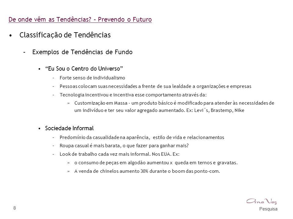 """Pesquisa 8 De onde vêm as Tendências? – Prevendo o Futuro •Classificação de Tendências –Exemplos de Tendências de Fundo •""""Eu Sou o Centro do Universo"""""""