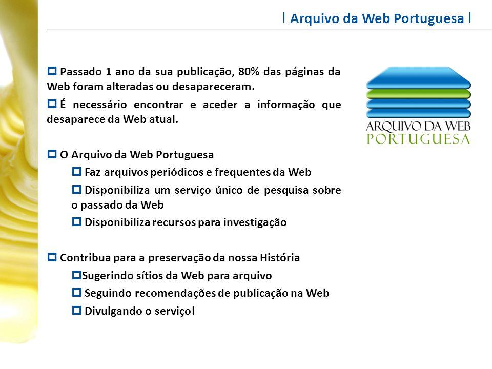 I Arquivo da Web Portuguesa I  Passado 1 ano da sua publicação, 80% das páginas da Web foram alteradas ou desapareceram.  É necessário encontrar e a