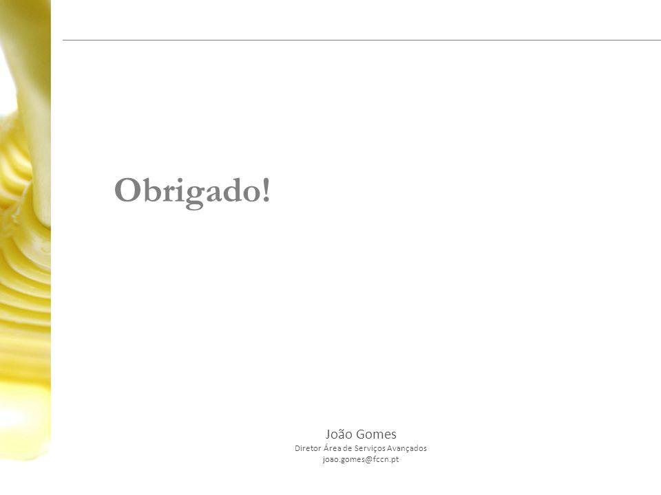 Obrigado! João Gomes Diretor Área de Serviços Avançados joao.gomes@fccn.pt