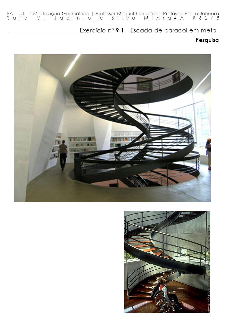 Exercício nº 9.1 – Escada de caracol em metal FA | UTL | Modelação Geométrica | Professor Manuel Couceiro e Professor Pedro Januário Sara M. Jacinto e