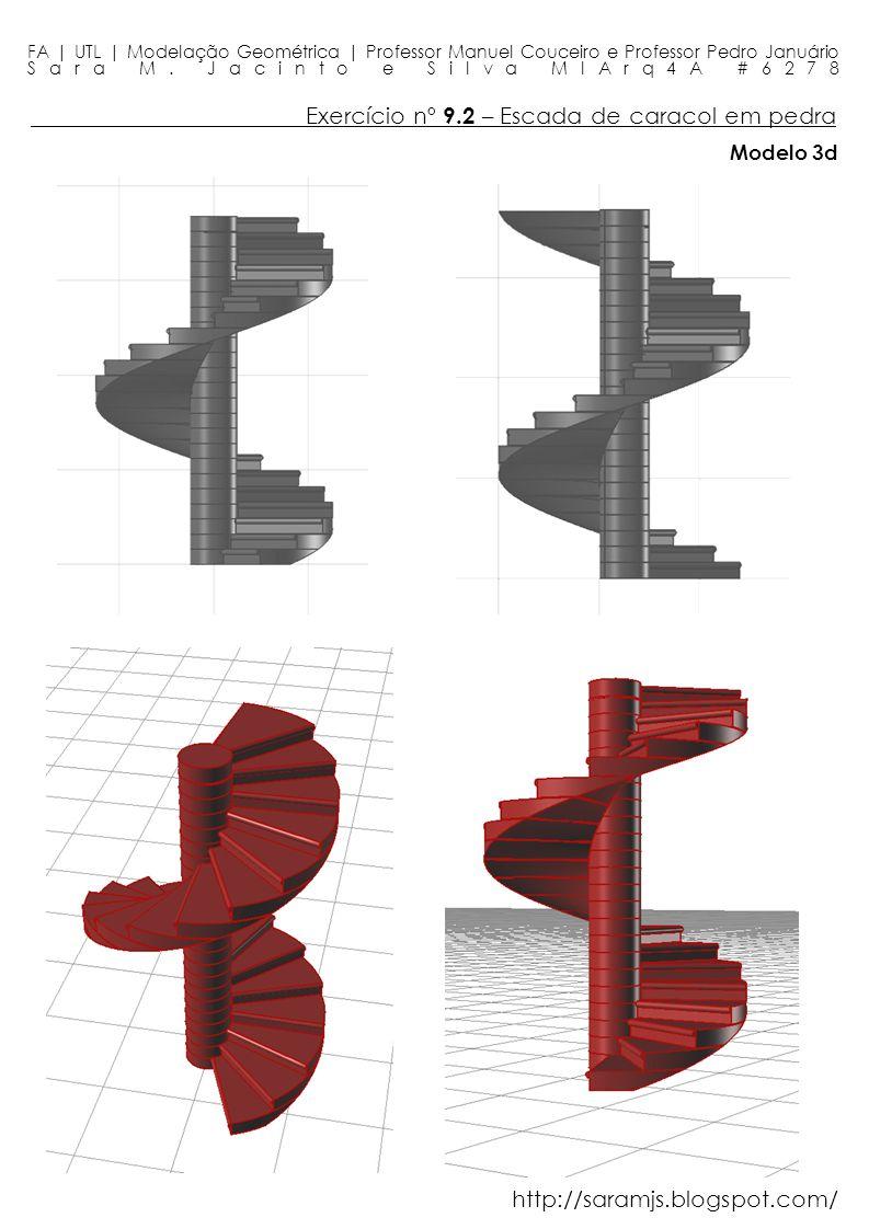 Exercício nº 9.2 – Escada de caracol em pedra FA | UTL | Modelação Geométrica | Professor Manuel Couceiro e Professor Pedro Januário Sara M. Jacinto e