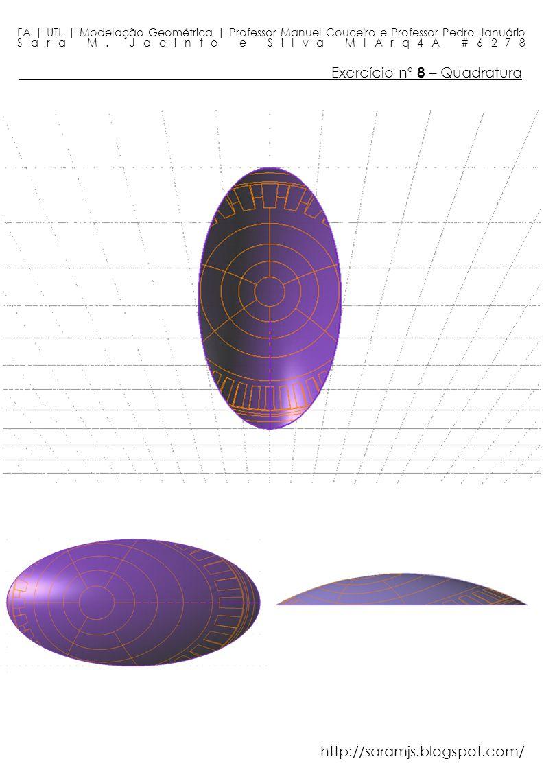 Exercício nº 8 – Quadratura FA | UTL | Modelação Geométrica | Professor Manuel Couceiro e Professor Pedro Januário Sara M. Jacinto e Silva MIArq4A #62