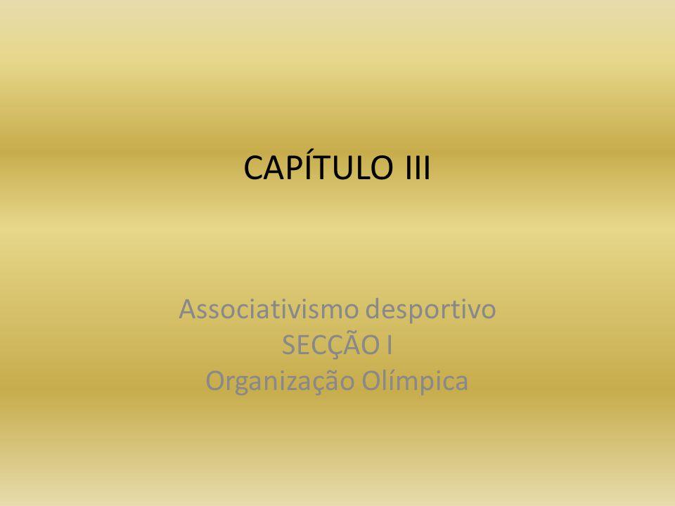 CAPÍTULO III Associativismo desportivo SECÇÃO I Organização Olímpica