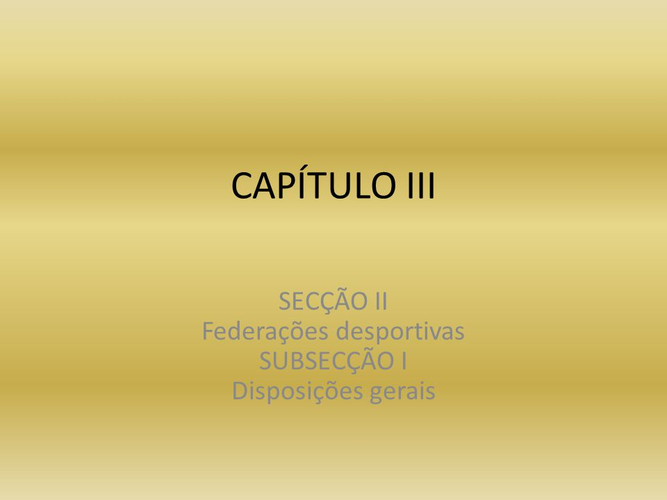 CAPÍTULO III SECÇÃO II Federações desportivas SUBSECÇÃO I Disposições gerais